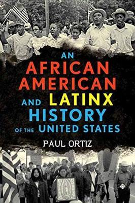 African American and Latinx History of the United States by Paul Ortiz