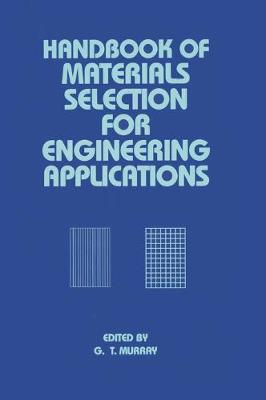 Handbook of Materials Selection for Engineering Applications by George Murray