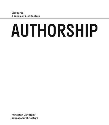 Authorship - Discourse, A Series on Architecture book
