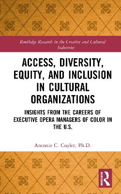 Access, Diversity, Equity and Inclusion in Cultural Organizations: Insights from the Careers of Executive Opera Managers of Color in the US book