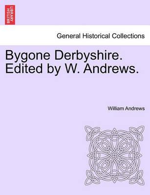 Bygone Derbyshire. Edited by W. Andrews. book