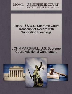 Lias V. U S U.S. Supreme Court Transcript of Record with Supporting Pleadings by John Marshall