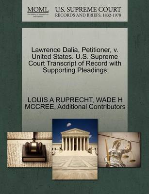 Lawrence Dalia, Petitioner, V. United States. U.S. Supreme Court Transcript of Record with Supporting Pleadings by Louis A Ruprecht, Jr.