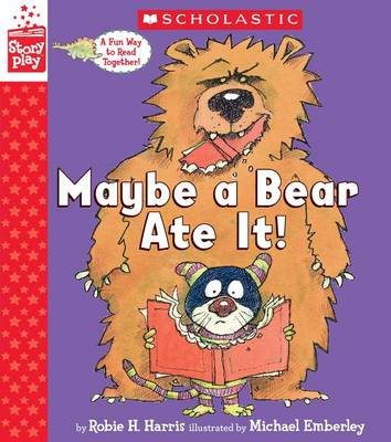 Maybe a Bear Ate It (a Storyplay Book) by Robie H Harris