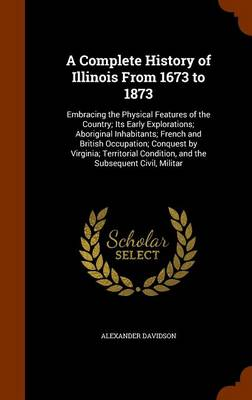 A Complete History of Illinois from 1673 to 1873 by Alexander Davidson