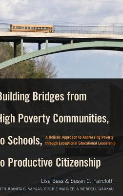 Building Bridges from High Poverty Communities, to Schools, to Productive Citizenship by Lisa Bass