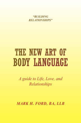 The New Art of Body Language by Mark H Ba Llb Ford