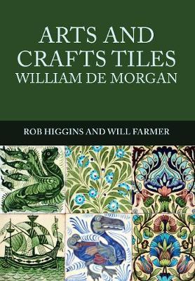 Arts and Crafts Tiles: William de Morgan by Rob Higgins