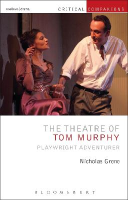 The Theatre of Tom Murphy: Playwright Adventurer by Nicholas Grene