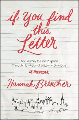 If You Find This Letter: My Journey to Find Purpose Through Hundreds of Letters to Strangers by Hannah Brencher