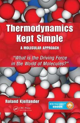Thermodynamics Kept Simple - A Molecular Approach: What is the Driving Force in the World of Molecules? by Roland Kjellander