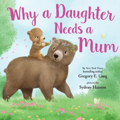 Why a Daughter Needs a Mum by Gregory E. Lang