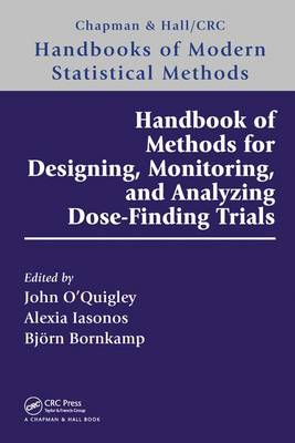 Handbook of Methods for Designing, Monitoring, and Analyzing Dose-Finding Trials by John O'Quigley