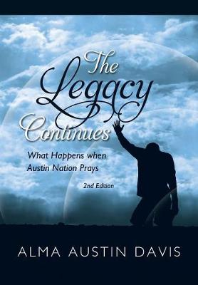 The Legacy Continues: What Happens When Austin Nation Prays: Austin Family Book by Alma Austin Davis
