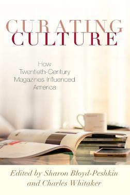 Curating Culture: How Twentieth-Century Magazines Influenced America book