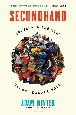 Secondhand: Travels in the New Global Garage Sale by Adam Minter