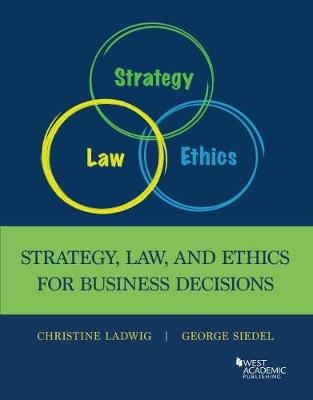 Strategy, Law, and Ethics for Business Decisions by Christine Ladwig