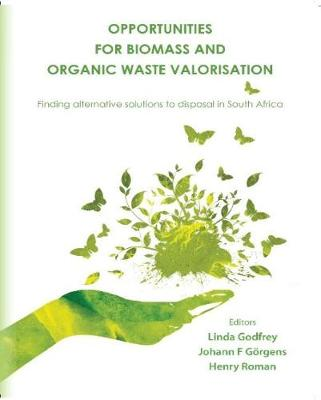 Opportunities for Biomass and Organic Waste Valorisation: Finding Alternative Solutions to Disposal in South Africa by Linda Godfrey