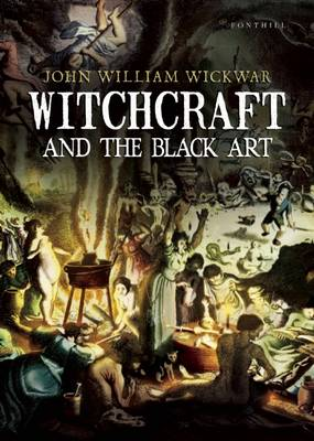 Witchcraft and the Black Art by John William Wickwar