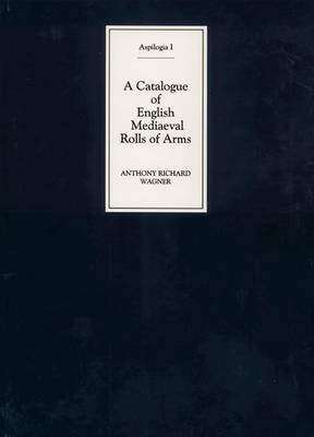 Catalogue of English Mediaeval Rolls of Arms by Sir Anthony Richard Wagner
