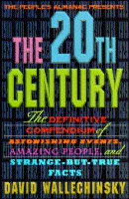 20th Century: The Definitive Compendium of Amazing People and Strange-but-true Facts by David Wallechinsky