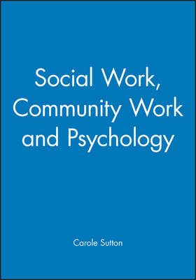 Social Work, Community Work and Psychology by Carole Sutton