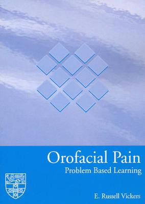 Orofacial Pain Problem Based Learning: Problem Based Learning by E. R. Vickers