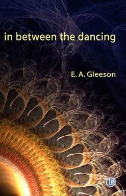 In Between the Dancing by E.A. Gleeson