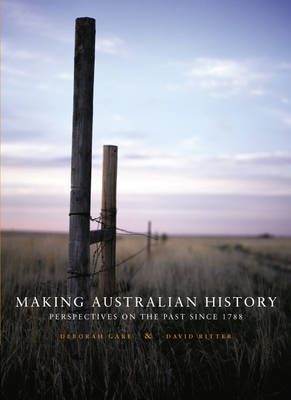 Making Australian History: Perspectives on the Past Since 1788 by Deborah Gare