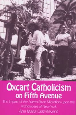 Oxcart Catholicism on Fifth Avenue by Ana Maria Diaz-Stevens