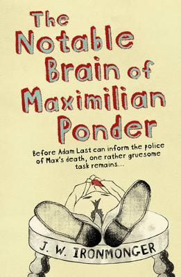 The Notable Brain of Maximilian Ponder by John Ironmonger