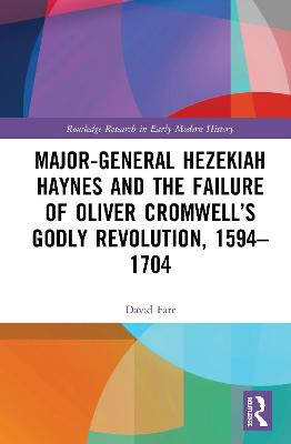 Major-General Hezekiah Haynes and the Failure of Oliver Cromwell's Godly Revolution, 1594-1704 book