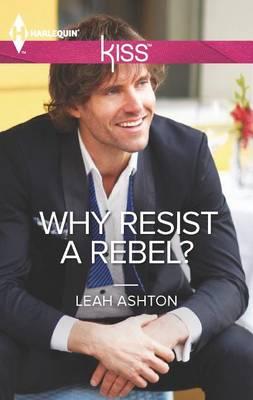 Why Resist a Rebel? by Leah Ashton