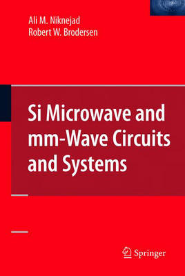 SI Microwave and Mm-wave Circuits and Systems by Ali M. Niknejad