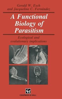 A Functional Biology of Parasitism by Gerald W. Esch