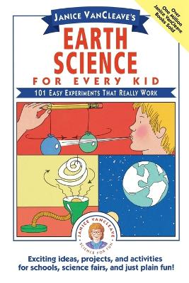 Janice VanCleave's Earth Science for Every Kid by Janice VanCleave