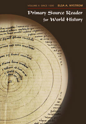 Primary Source Reader For World History Volume 2: Since 1500: vol. 2 by Elsa A. Nystrom