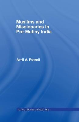 Muslims and Missionaries in Pre-Mutiny India by Avril Ann Powell
