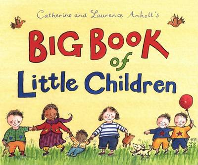 Big Book of Little Children by Catherine Anholt