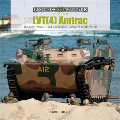 LVT(4) Amtrac: The Most Widely Used Amphibious Tractor of World War II by David Doyle