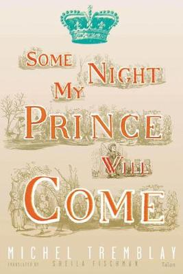 Some Night My Prince Will Come by Michel Tremblay