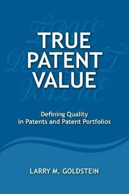 True Patent Value by Mr Larry M Goldstein