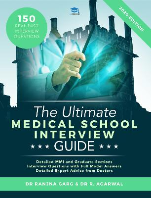 The Ultimate Medical School Interview Guide: Over 150 Commonly Asked Interview Questions, Fully Worked Explanations, Detailed Multiple Mini Interviews (MMI) Section, Includes Oxbridge Interview advice, UniAdmissions by Ranjna Garg