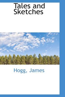 Tales and Sketches by Hogg James