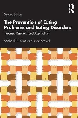 The Prevention of Eating Problems and Eating Disorders: Theories, Research, and Applications by Michael P. Levine