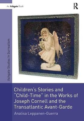 Children's Stories and 'Child-Time' in the Works of Joseph Cornell and the Transatlantic Avant-Garde book