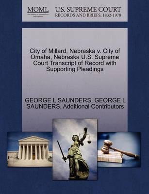 City of Millard, Nebraska V. City of Omaha, Nebraska U.S. Supreme Court Transcript of Record with Supporting Pleadings by George L Saunders