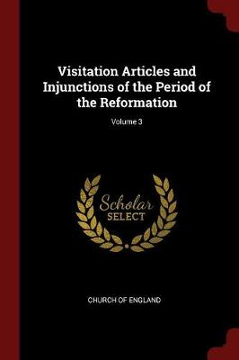 Visitation Articles and Injunctions of the Period of the Reformation; Volume 3 by Church of England