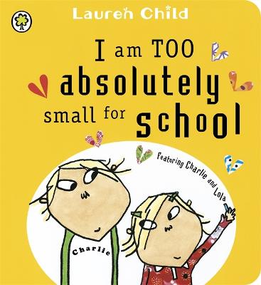Charlie and Lola: I Am Too Absolutely Small for School Board Book by Lauren Child