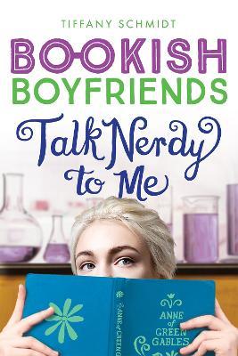 Talk Nerdy to Me: A Bookish Boyfriends Novel by Tiffany Schmidt